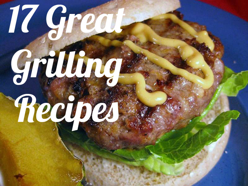 17 Great Recipes for the Grill to Try this Summer