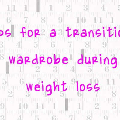 Tips for Wardrobe Planning While Losing Weight: Part 1