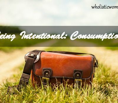 Being Intentional: Consumption