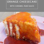 Orange Cheesecake with Caramel Rum Sauce #BrunchWeek