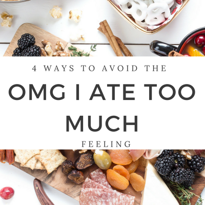 "4 Ways to Avoid the ""OMG I Ate Too Much"" Feeling"