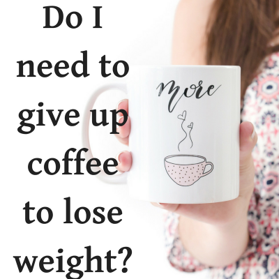 Do I Need to Give Up Coffee to Lose Weight?
